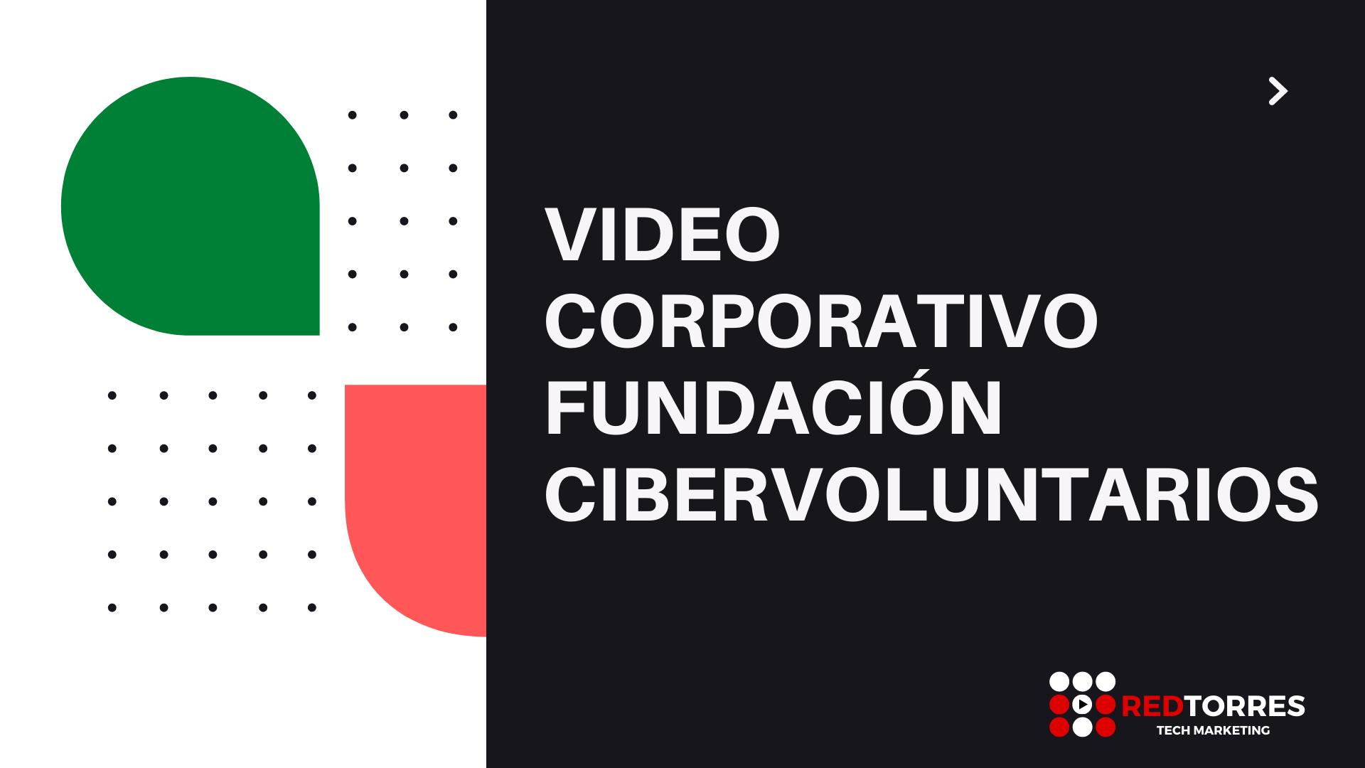Guión, Locución y CoProducción video corporativo Cibervoluntarios | REDTORRES