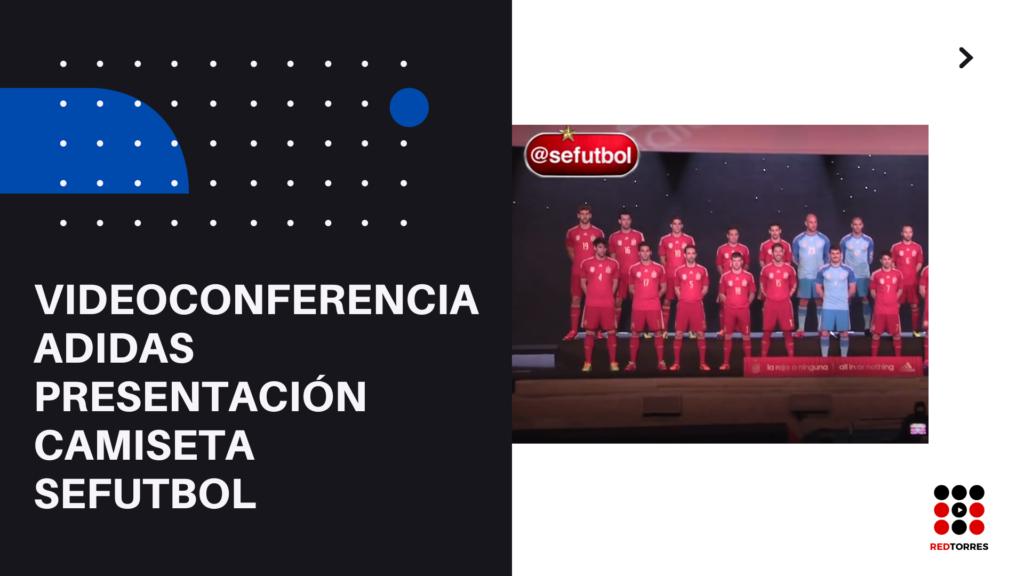videoconferencia con Adidas para la presentacion camiseta sefutbol