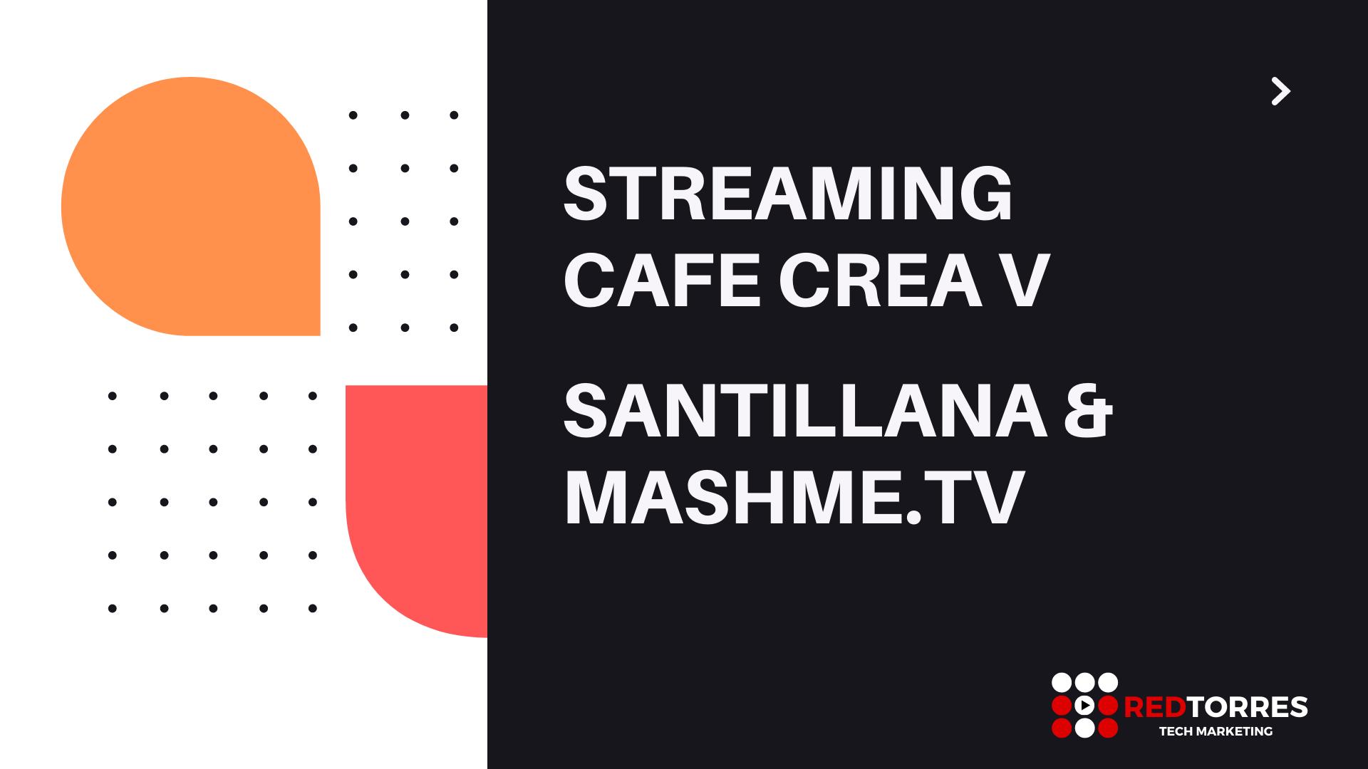 Streaming Cafe Crea de Santillana | Videoconferencia con Mashme.TV | REDTORRES
