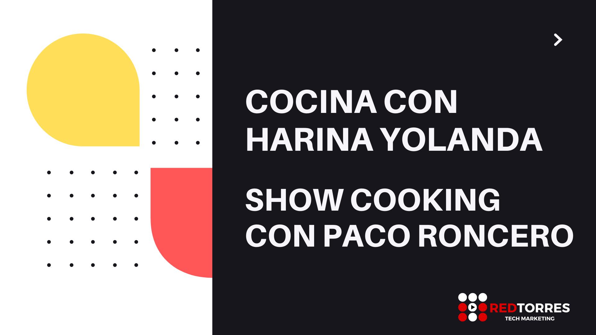 Video Showcooking y Recetas Paco Roncero para Harina Yolanda | REDTORRES