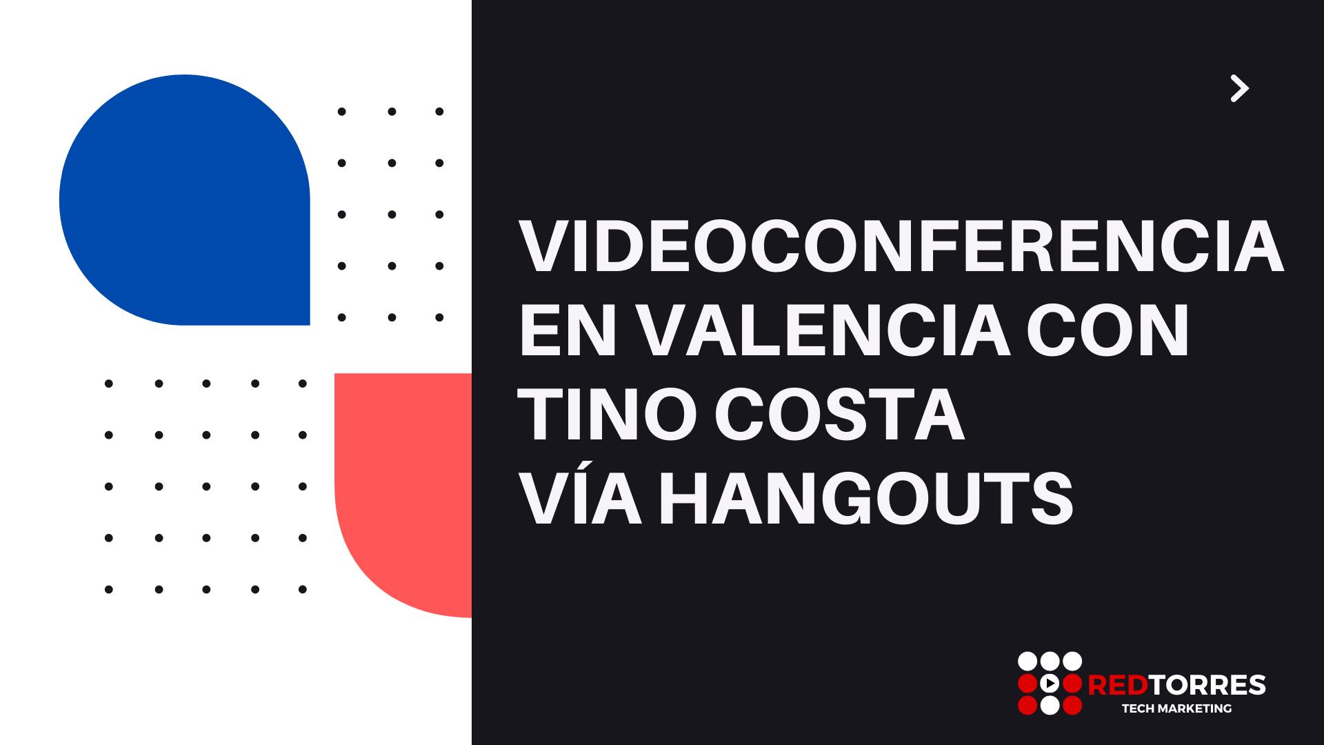 Videoconferencia en Valencia con Tino Costa | REDTORRES