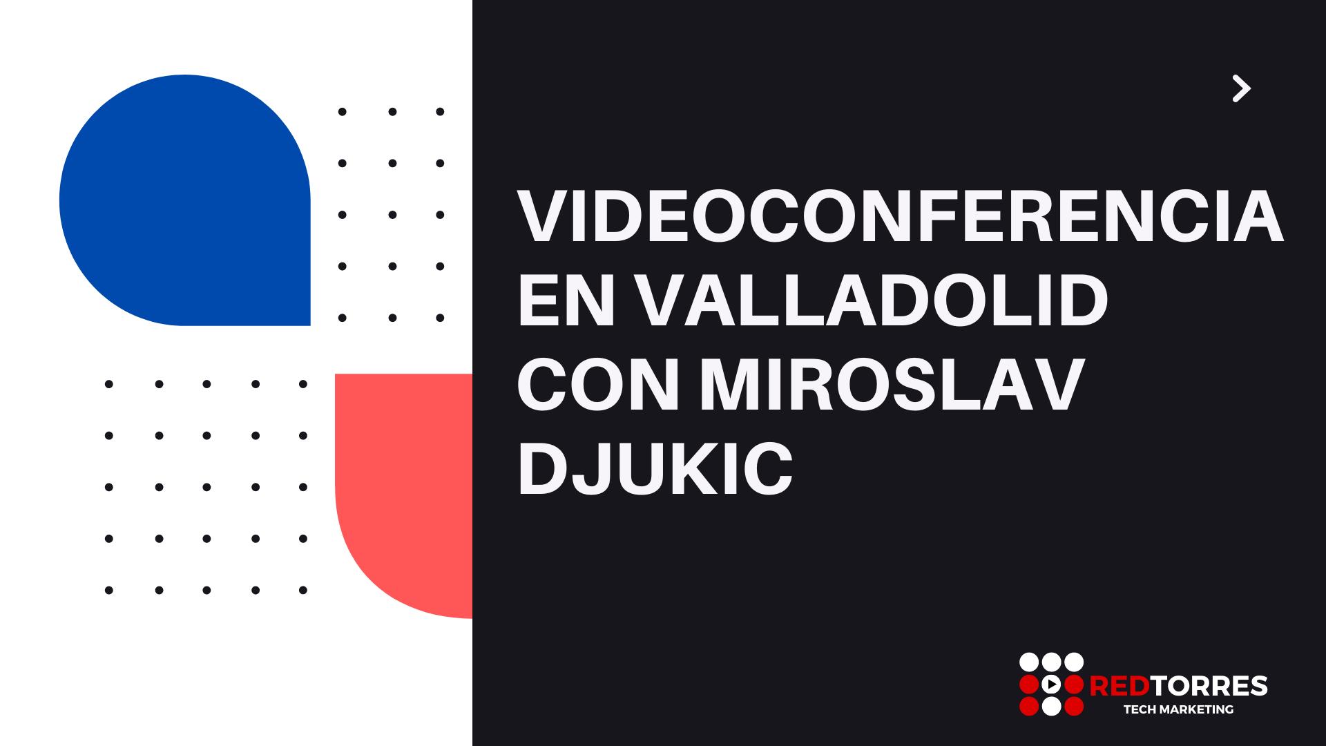 Videoconferencia en Valladolid con Miroslav Djukic | REDTORRES